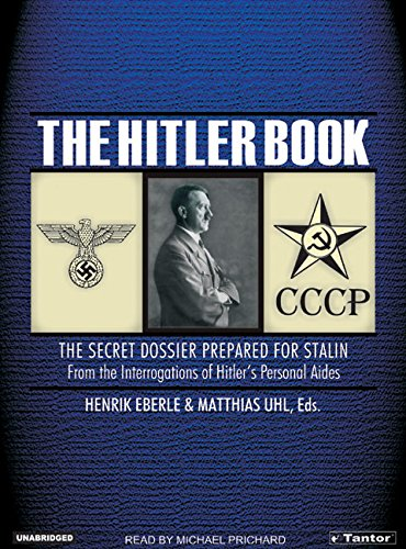 9781400102037: The Hitler Book: The Secret Dossier Prepared for Stalin from the Interrogations of Hitler's Personal Aides