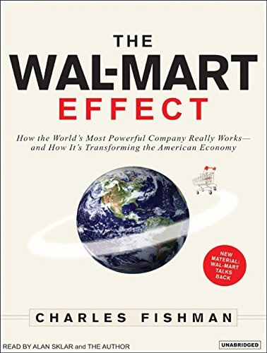 The Wal-Mart Effect: How the World's Most Powerful Company Really Works-And How It's ...