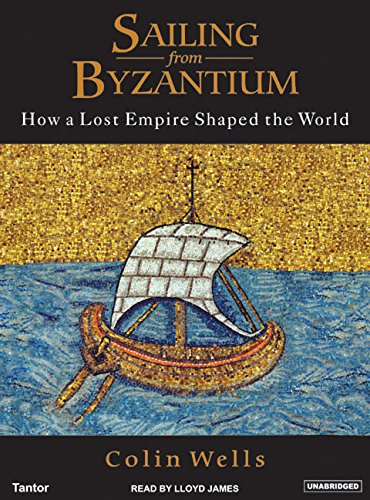Sailing from Byzantium: How a Lost Empire Shaped the World: Colin Wells