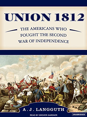 Union 1812: The Americans Who Fought the Second War of Independence (Compact Disc): A.J. Langguth