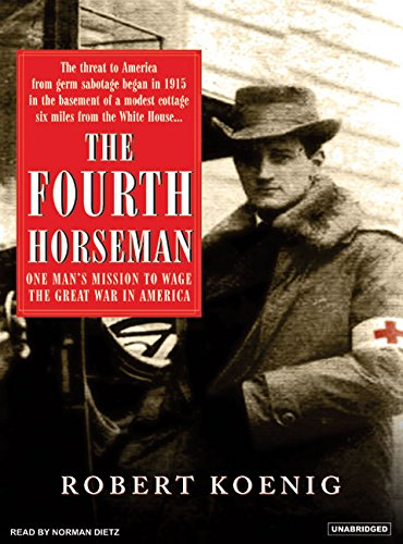 The Fourth Horseman: One Mans Mission to Wage the Great War in America: Robert Koenig