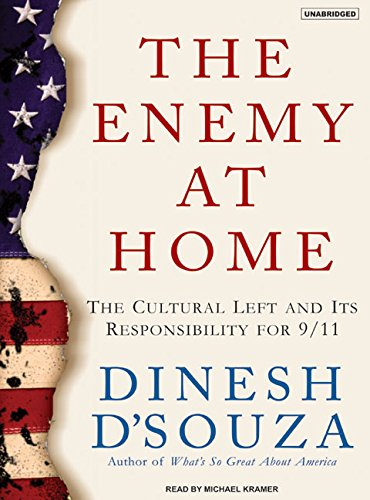 The Enemy at Home: The Cultural Left and Its Responsibility for 9/11: D'Souza, Dinesh