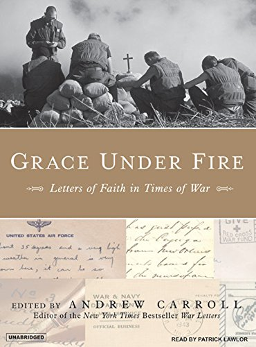 Grace Under Fire: Letters of Faith in Times of War (1400103738) by Andrew Carroll