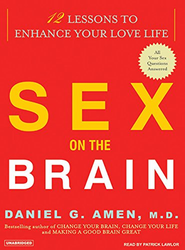 Sex on the Brain: 12 Lessons to Enhance Your Love Life (Compact Disc): Daniel G. Amen