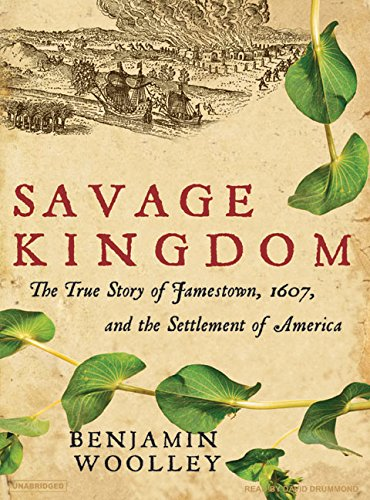 Savage Kingdom: The True Story of Jamestown, 1607, and the Settlement of America (140010470X) by Benjamin Woolley