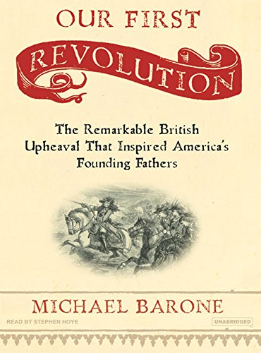 Our First Revolution: The Remarkable British Upheaval That Inspired America's Founding Fathers (1400104777) by Barone, Michael
