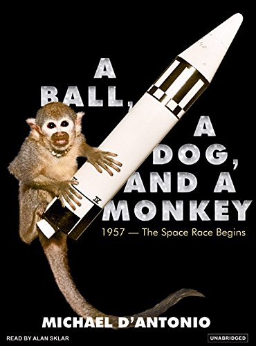 A Ball, a Dog, and a Monkey: 1957--the Space Race Begins - Unabridged Audiio Book on CD