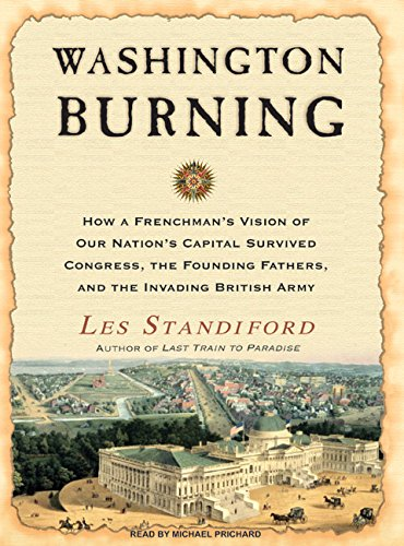 9781400106424: Washington Burning: How a Frenchman's Vision of Our Nation's Capital Survived Congress, the Founding Fathers, and the Invading British Army