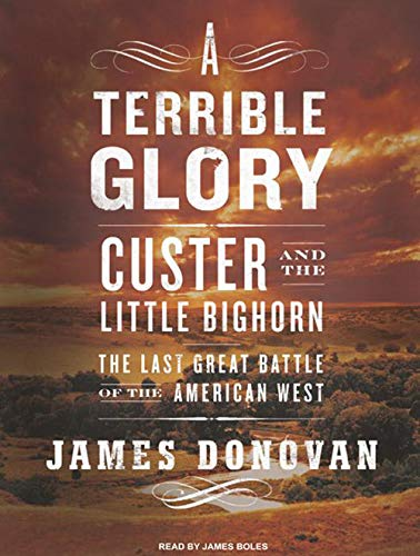 9781400106745: A Terrible Glory: Custer and the Little Bighorn---The Last Great Battle of the American West