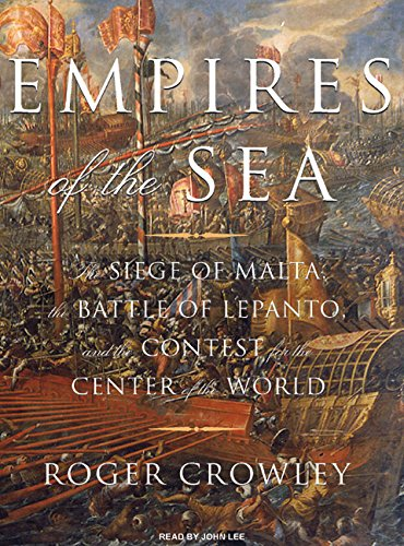9781400107223: Empires of the Sea: The Siege of Malta, the Battle of Lepanto, and the Contest for the Center of the World