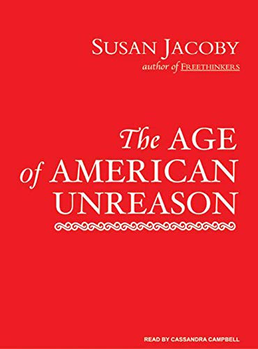 The Age of American Unreason (Compact Disc): Susan Jacoby