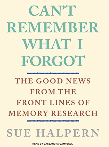Can't Remember What I Forgot: The Good News from the Frontlines of Memory Research (Compact ...