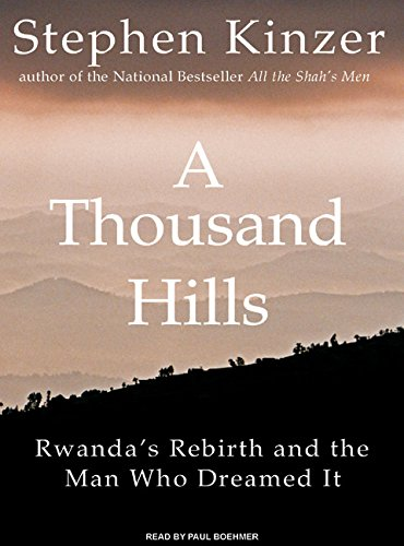 A Thousand Hills: Rwanda's Rebirth and the Man Who Dreamed It (9781400107810) by Kinzer, Stephen