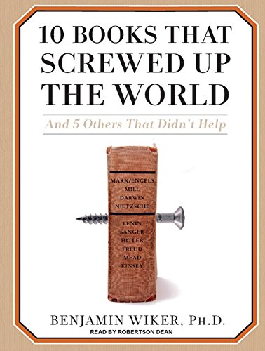 10 Books That Screwed Up the World: And 5 Others That Didn't Help (Cassandra Palmer) (1400107911) by Benjamin Wiker
