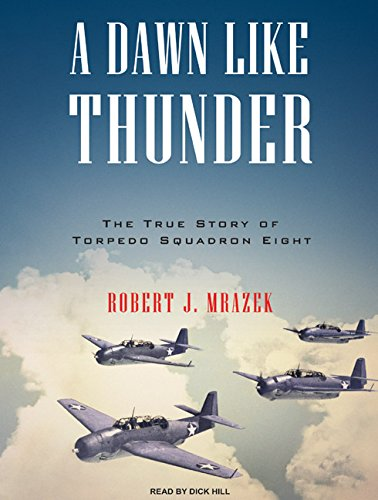 A Dawn Like Thunder: The True Story of Torpedo Squadron Eight: Mrazek, Robert J.