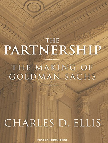 The Partnership: The Making of Goldman Sachs (Compact Disc): Charles D. Ellis