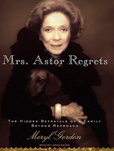 Mrs. Astor Regrets: The Hidden Betrayals of a Family Beyond Reproach (Compact Disc): Meryl Gordon