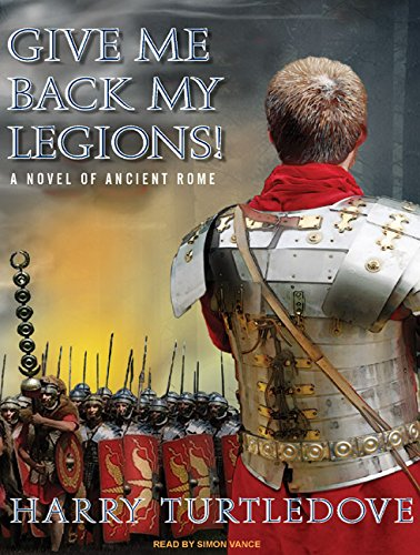 9781400111381: Give Me Back My Legions!: A Novel of Ancient Rome