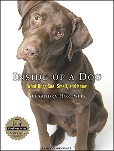 9781400112555: Inside of a Dog: What Dogs See, Smell, and Know