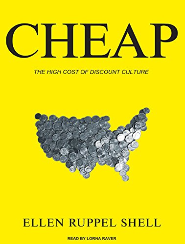 Cheap: The High Cost of Discount Culture (Compact Disc): Ellen Ruppel Shell