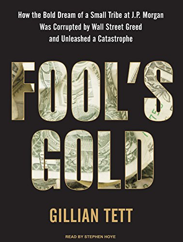 9781400112838: Fool's Gold: How the Bold Dream of a Small Tribe at J.P. Morgan Was Corrupted by Wall Street Greed and Unleashed a Catastrophe