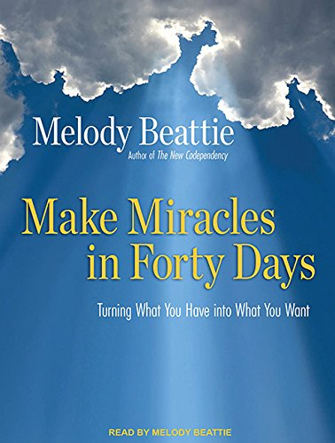 Make Miracles in Forty Days: Turning What You Have into What You Want: Beattie, Melody