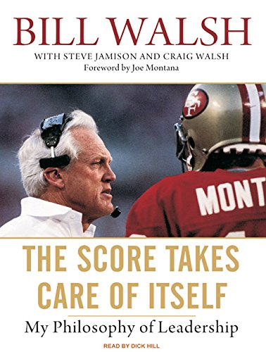 The Score Takes Care of Itself: My Philosophy of Leadership: Jamison, Steve; Walsh, Bill; Walsh, ...