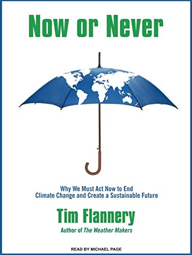 Now or Never: Why We Must Act Now to End Climate Change and Create a Sustainable Future (9781400113866) by Tim Flannery