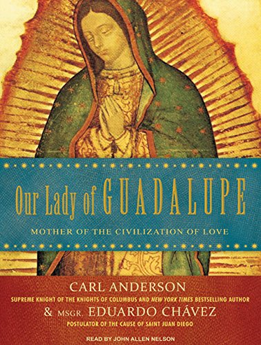 Our Lady of Guadalupe: Mother of the Civilization of Love (1400114039) by Anderson, Carl; Chavez, Eduardo