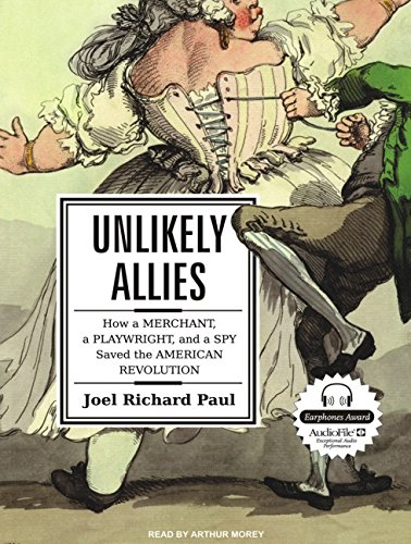 9781400114900: Unlikely Allies: How a Merchant, a Playwright, and a Spy Saved the American Revolution