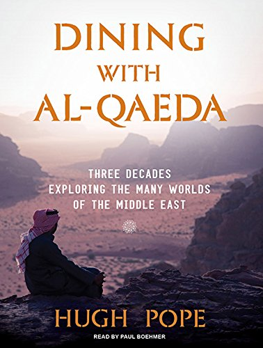 Dining with al-Qaeda: Three Decades Exploring the Many Worlds of the Middle East: Pope, Hugh