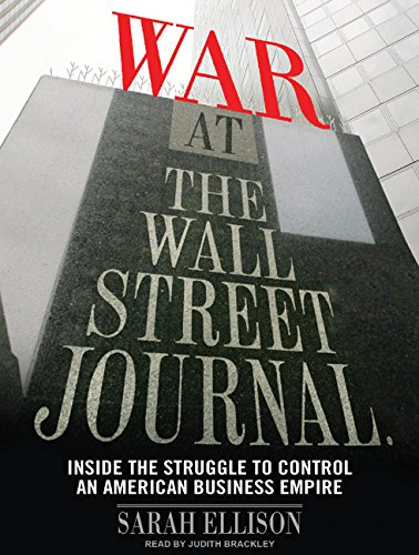 War at the Wall Street Journal: Inside the Struggle to Control an American Business Empire (Compact...