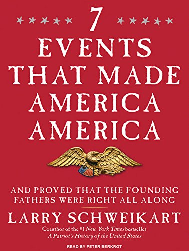 7 Events That Made America America: And Proved That the Founding Fathers Were Right All Along (...