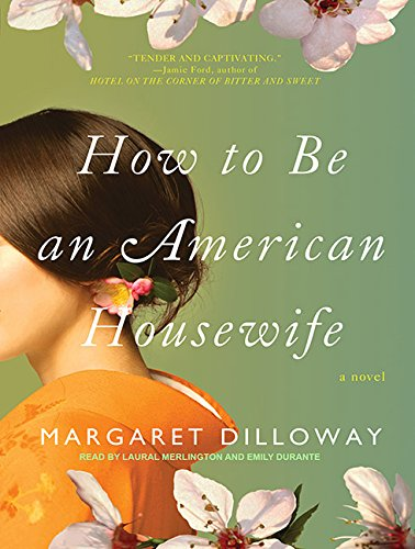 How to Be an American Housewife: A: Dilloway, Margaret