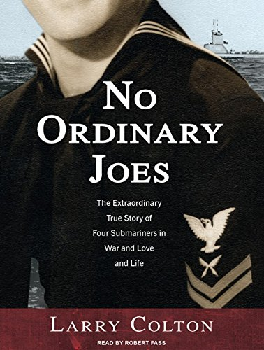No Ordinary Joes: The Extraordinary True Story of Four Submariners in War and Love and Life: Larry ...