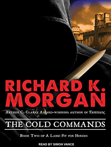 The Cold Commands (A Land Fit For Heroes): Morgan, Richard K.