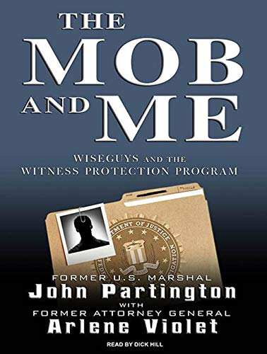 The Mob and Me: Wiseguys and the Witness Protection Program: John Partington