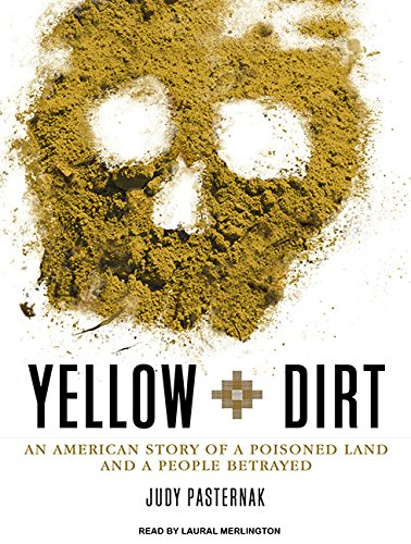 Yellow Dirt: An American Story of a Poisoned Land and a People Betrayed (Compact Disc): Judy ...