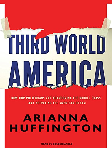 9781400119318: Third World America: How Our Politicians Are Abandoning the Middle Class and Betraying the American Dream
