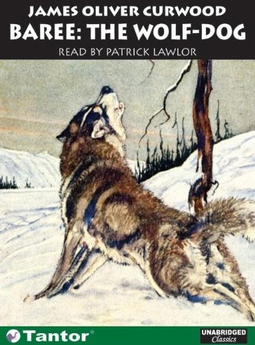 Baree: The Wolf-Dog (1400130913) by James Oliver Curwood
