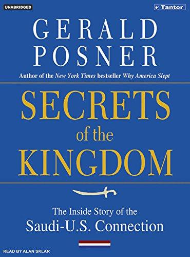 Secrets of the Kingdom: The Inside Story of the Secret Saudi-U.S. Connection: Gerald L. Posner