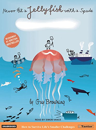 Never Hit a Jellyfish with a Spade: How to Survive Lifes Smaller Challenges: Guy Browning