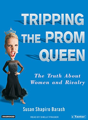 Tripping the Prom Queen: The Truth about Women and Rivalry: Susan Shapiro Barash