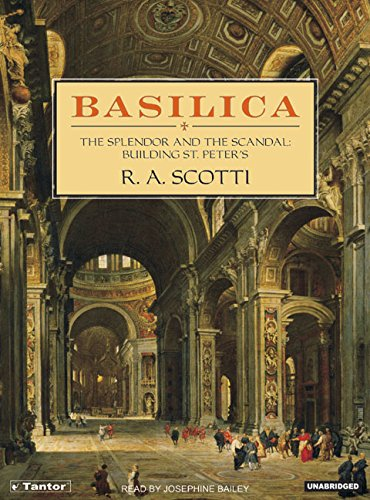 Basilica: The Splendor and the Scandal: Building St. Peter's: R. A. Scotti