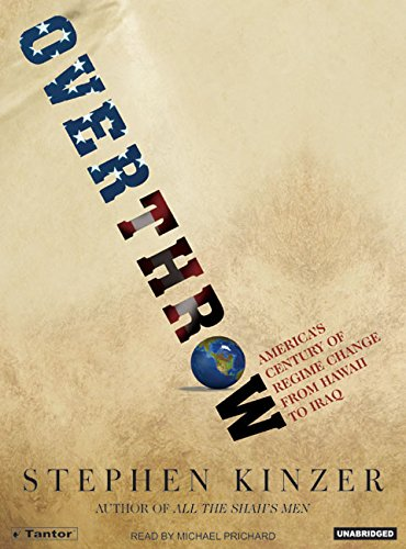 Overthrow: America's Century of Regime Change from Hawaii to Iraq (9781400132393) by Kinzer, Stephen