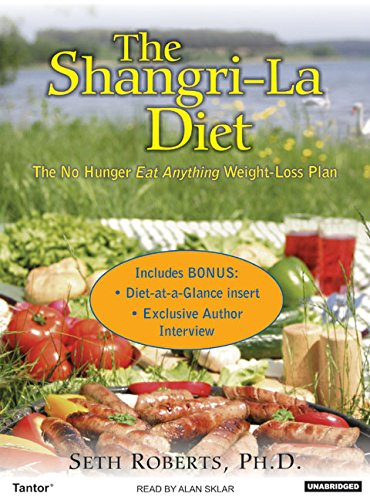 The Shangri-La Diet: The No Hunger Eat Anything Weight-Loss Plan: Seth Roberts Ph. D.