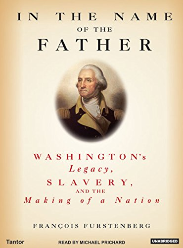 In the Name of the Father: Washington's Legacy, Slavery and the Making of a Nation: Library ...