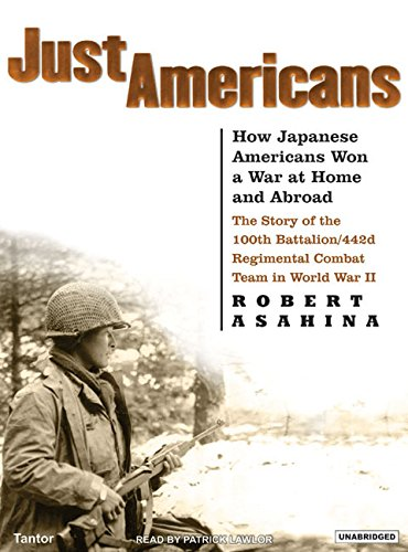Just Americans: How Japanese Americans Won a War at Home and Abroad: The Story of the 100th ...