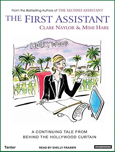 The First Assistant: A Continuing Tale from Behind the Hollywood Curtain (1400132843) by Mimi Hare; Clare Naylor