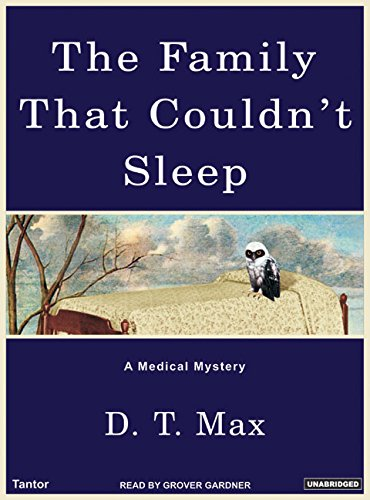 The Family That Couldn't Sleep: A Medical Mystery: Max, D. T.